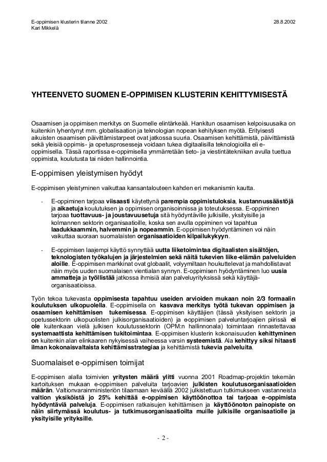 E-oppimisen klusterin tilanne 2002 28.8.2002 Kari Mikkelä - 2 - YHTEENVETO SUOMEN E-OPPIMISEN KLUSTERIN KEHITTYMISESTÄ Osa...