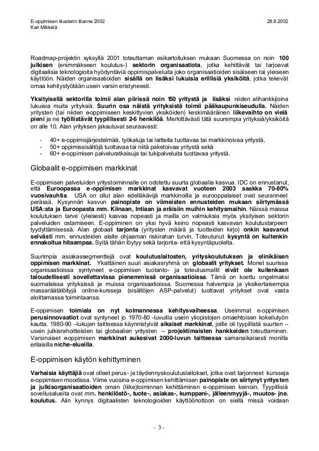 E-oppimisen klusterin tilanne 2002 28.8.2002 Kari Mikkelä - 3 - Roadmap-projektin syksyllä 2001 toteuttaman esikartoitukse...