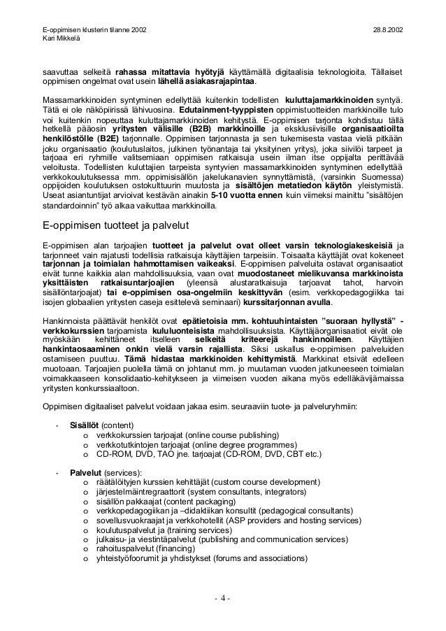 E-oppimisen klusterin tilanne 2002 28.8.2002 Kari Mikkelä - 4 - saavuttaa selkeitä rahassa mitattavia hyötyjä käyttämällä ...