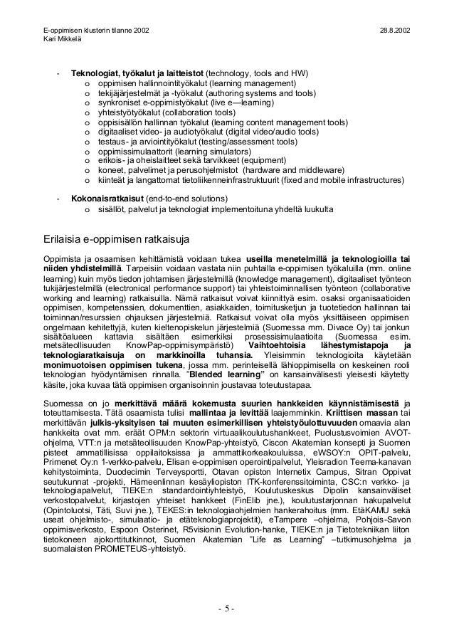 E-oppimisen klusterin tilanne 2002 28.8.2002 Kari Mikkelä - 5 - - Teknologiat, työkalut ja laitteistot (technology, tools ...
