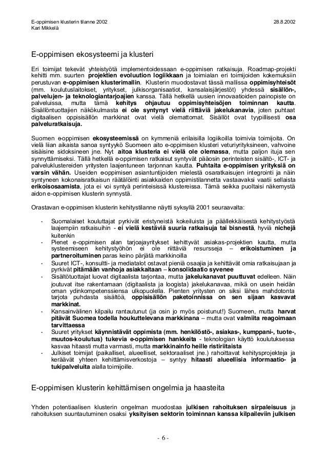 E-oppimisen klusterin tilanne 2002 28.8.2002 Kari Mikkelä - 6 - E-oppimisen ekosysteemi ja klusteri Eri toimijat tekevät y...