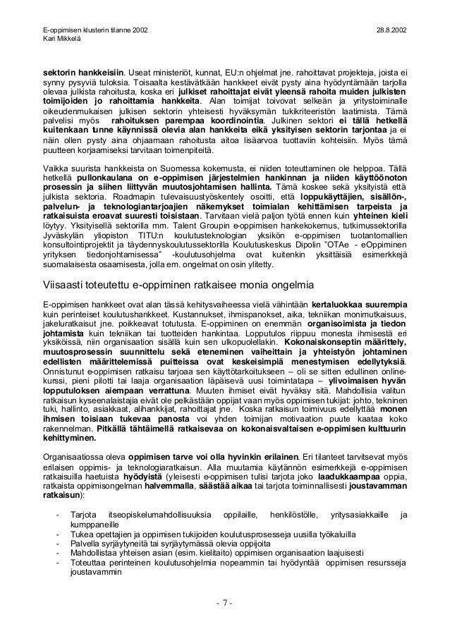 E-oppimisen klusterin tilanne 2002 28.8.2002 Kari Mikkelä - 7 - sektorin hankkeisiin. Useat ministeriöt, kunnat, EU:n ohje...