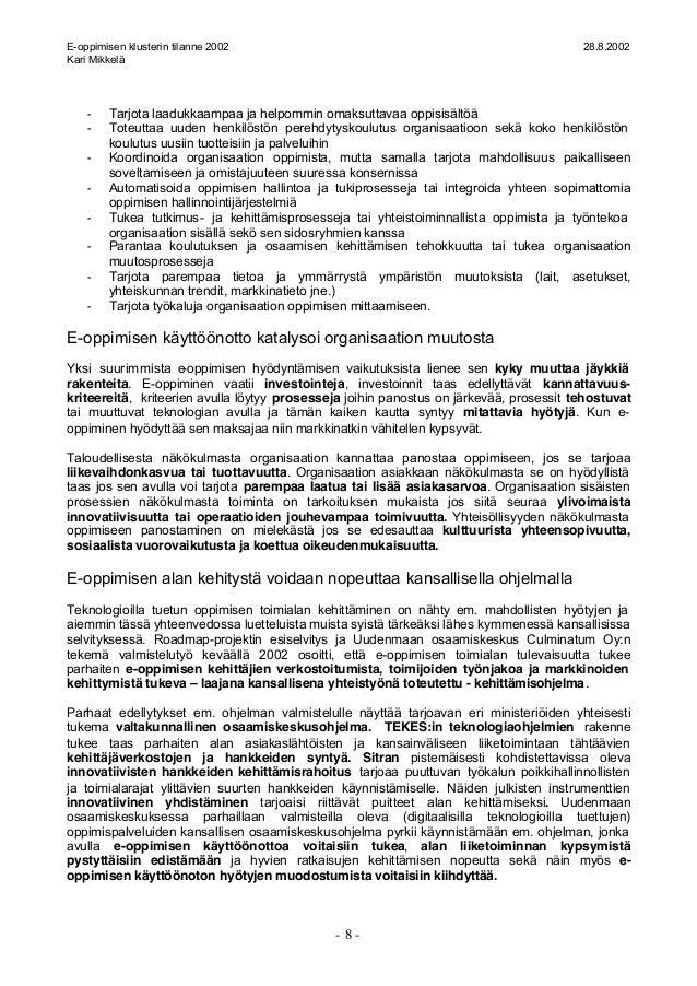 E-oppimisen klusterin tilanne 2002 28.8.2002 Kari Mikkelä - 8 - - Tarjota laadukkaampaa ja helpommin omaksuttavaa oppisisä...