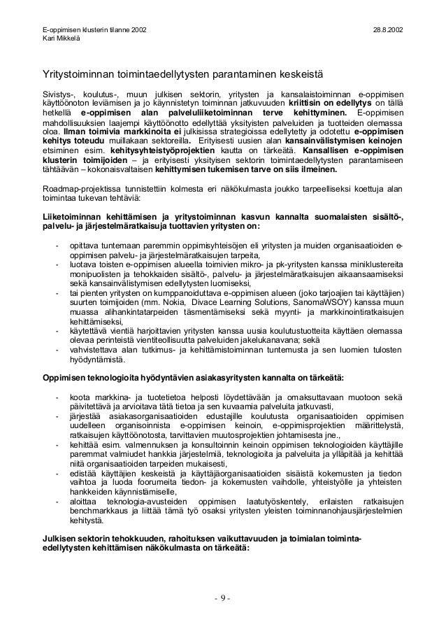 E-oppimisen klusterin tilanne 2002 28.8.2002 Kari Mikkelä - 9 - Yritystoiminnan toimintaedellytysten parantaminen keskeist...