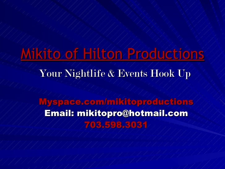 Mikito of Hilton Productions   Your Nightlife & Events Hook Up Myspace.com/mikitoproductions Email: mikitopro@hotmail.com ...