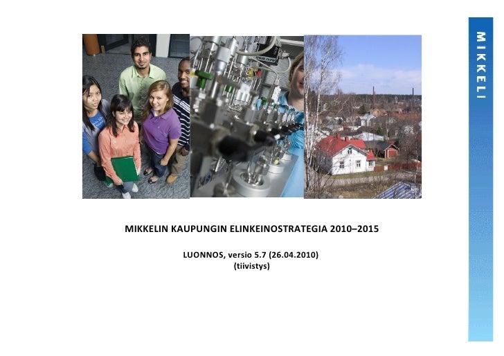 MIKKELIN KAUPUNGIN ELINKEINOSTRATEGIA 2010–2015            LUONNOS, versio 5.7 (26.04.2010)                     (tiivistys)