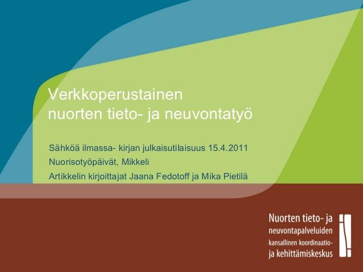Verkkoperustainen nuorten tieto- ja neuvontatyö Sähköä ilmassa- kirjan julkaisutilaisuus 15.4.2011 Nuorisotyöpäivät, Mikke...