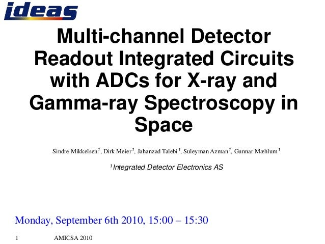 AMICSA 20101Multi-channel DetectorReadout Integrated Circuitswith ADCs for X-ray andGamma-ray Spectroscopy inSpaceSindre M...