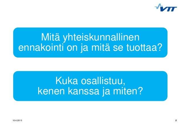Mikko Dufva, VTT - Foresight Friday 10.4.2015 Slide 2