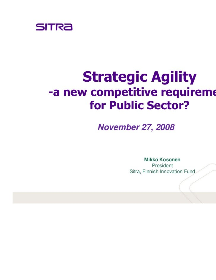 Strategic Agility-a new competitive requirement       for Public Sector?        November 27, 2008                       Mi...