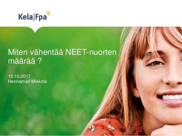 Miten vähentää NEET-nuorten määrää ? 13.10.2017 Hennamari Mikkola