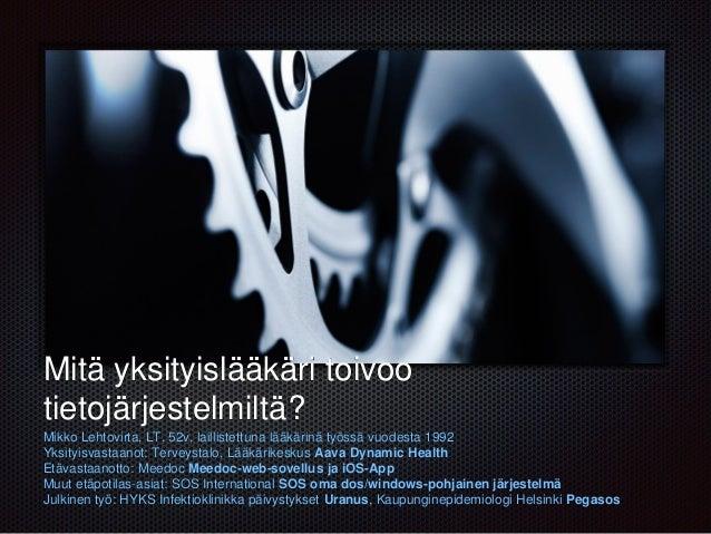 Teksti Mitä yksityislääkäri toivoo tietojärjestelmiltä? Mikko Lehtovirta, LT, 52v, laillistettuna lääkärinä työssä vuodest...