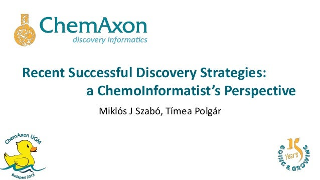 Recent Successful Discovery Strategies:a ChemoInformatist's PerspectiveMiklós J Szabó, Tímea Polgár