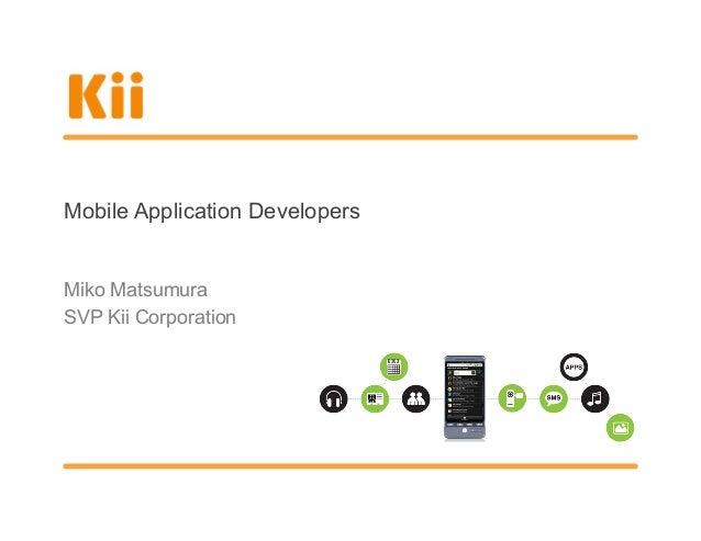 Mobile Application DevelopersMiko MatsumuraSVP Kii Corporation
