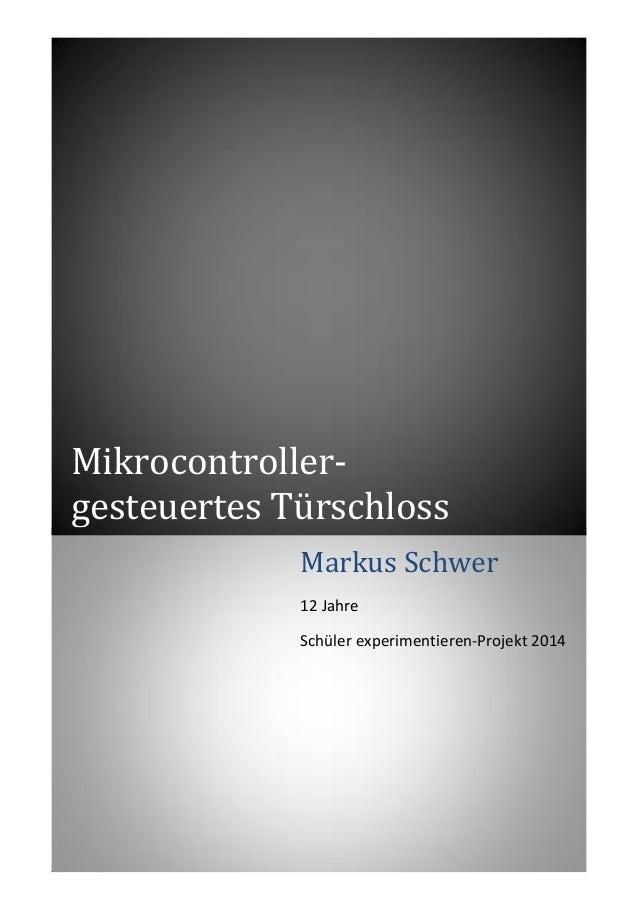 Mikrocontroller- gesteuertes Türschloss Markus Schwer 12 Jahre Schüler experimentieren-Projekt 2014 Deutschorden-Schule La...