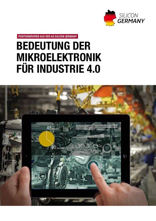 Positionspapier AUS der AG Silicon Germany  Bedeutung der  Mikroelektronik  für Industrie 4.0