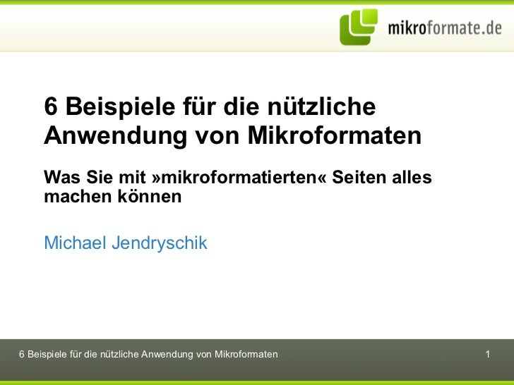 6 Beispiele für die nützliche Anwendung von Mikroformaten Was Sie mit »mikroformatierten« Seiten alles machen können Micha...