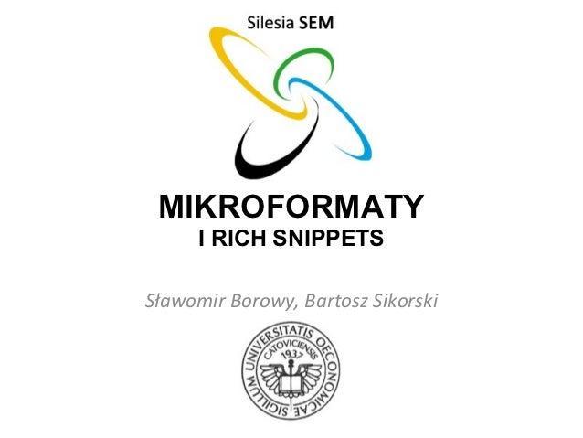 MIKROFORMATY      I RICH SNIPPETSSławomir Borowy, Bartosz Sikorski