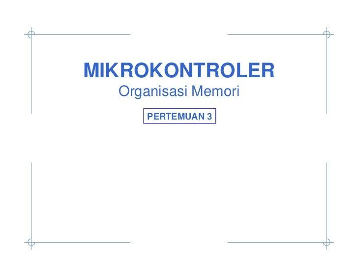 MIKROKONTROLER  Organisasi Memori      PERTEMUAN 3