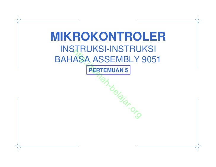 MIKROKONTROLER INSTRUKSI-INSTRUKSI  htBAHASA ASSEMBLY 9051    tp    ://      PERTEMUAN 5       ru         m          ah   ...