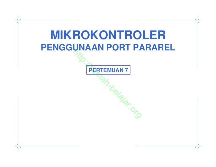 MIKROKONTROLERPENGGUNAAN PORT PARAREL    ht      tp      ://        PERTEMUAN 7         ru           m            ah      ...