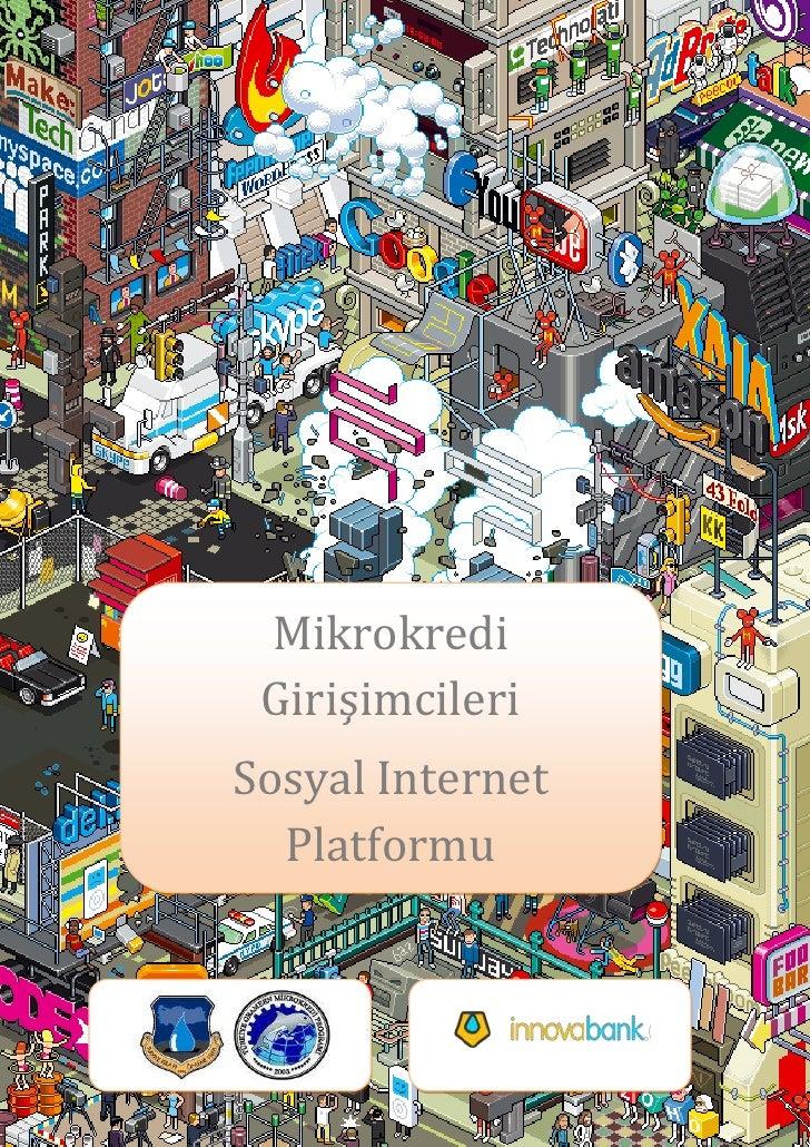 """Mikrokredi GirişimcileriSosyal Internet Platformu-928872-899795<br />İçindekiler<br /> TOC o """" 1-2""""  h z u Platform Hakkın..."""