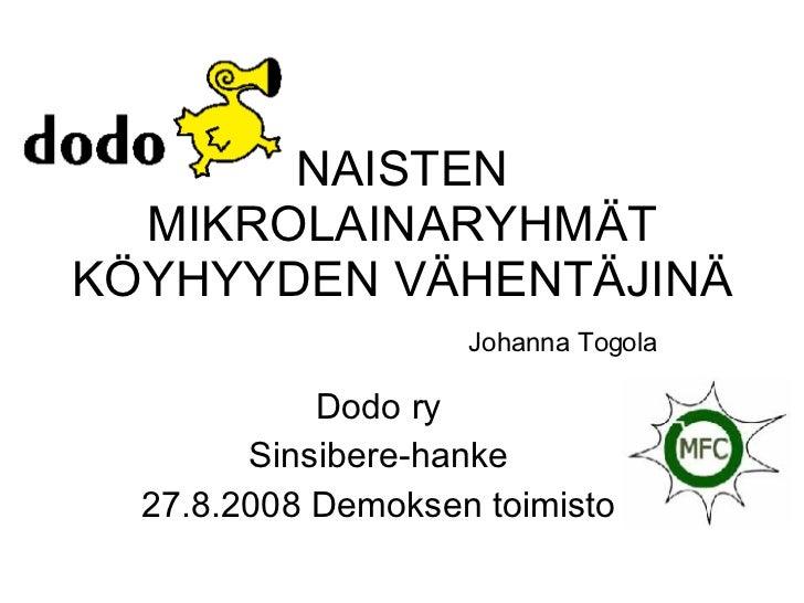 NAISTEN MIKROLAINARYHMÄT KÖYHYYDEN VÄHENTÄJINÄ Johanna Togola Dodo ry Sinsibere-hanke 27.8.2008 Demoksen toimisto