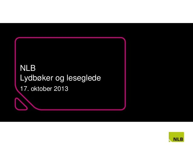 NLB Lydbøker og leseglede 17. oktober 2013