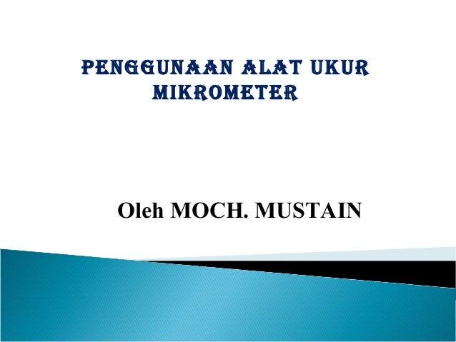 penggunaan aLaT uKuR miKRomeTeR Oleh MOCH. MUSTAIN