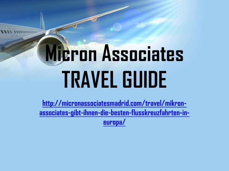 Micron Associates    TRAVEL GUIDE http://micronassociatesmadrid.com/travel/mikron-associates-gibt-ihnen-die-besten-flusskr...
