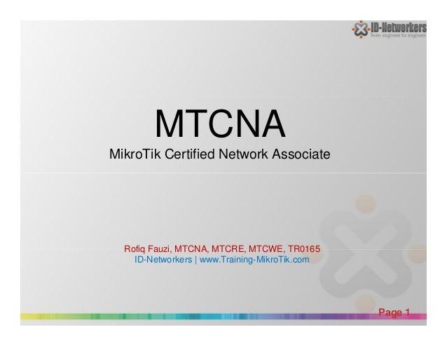 MTCNA MikroTik Certified Network Associate Powerpoint Templates Page 1 Rofiq Fauzi, MTCNA, MTCRE, MTCWE, TR0165 ID-Network...