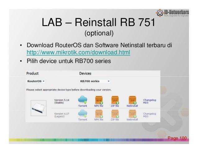 LAB – Reinstall RB 751 (optional) • Download RouterOS dan Software Netinstall terbaru di http://www.mikrotik.com/download....