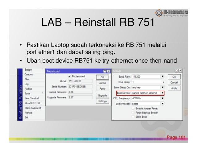 LAB – Reinstall RB 751 • Pastikan Laptop sudah terkoneksi ke RB 751 melalui port ether1 dan dapat saling ping. • Ubah boot...