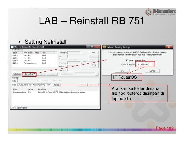 LAB – Reinstall RB 751 • Setting Netinstall Powerpoint Templates Page 102 Arahkan ke folder dimana file npk routeros disim...