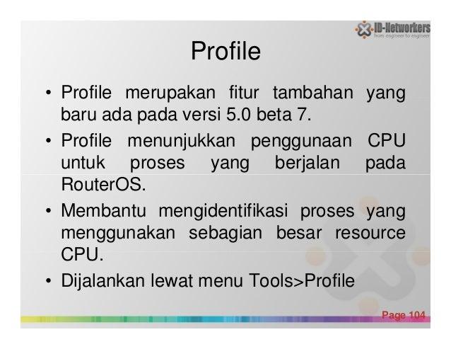 Profile • Profile merupakan fitur tambahan yang baru ada pada versi 5.0 beta 7. • Profile menunjukkan penggunaan CPU untuk...