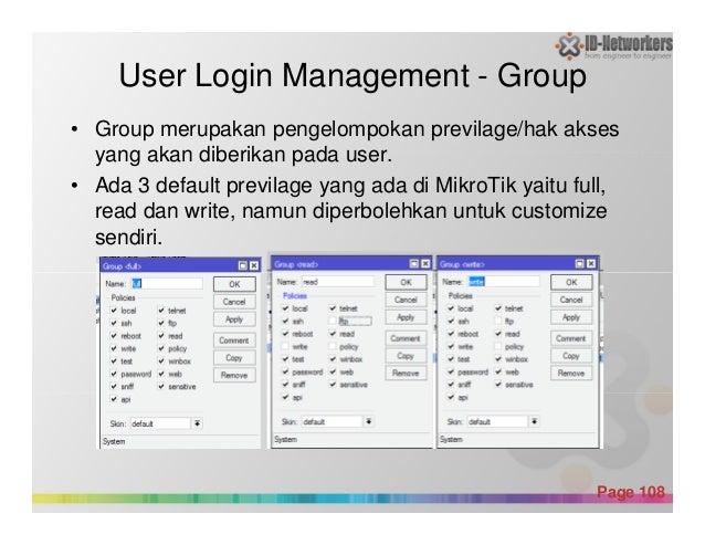 User Login Management - Group • Group merupakan pengelompokan previlage/hak akses yang akan diberikan pada user. • Ada 3 d...