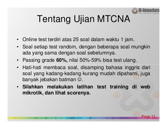 Tentang Ujian MTCNA • Online test terdiri atas 25 soal dalam waktu 1 jam. • Soal setiap test random, dengan beberapa soal ...