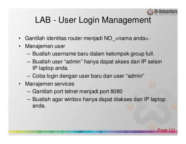 • Gantilah identitas router menjadi NO_<nama anda>. • Manajemen user – Buatlah username baru dalam kelompok group full. – ...