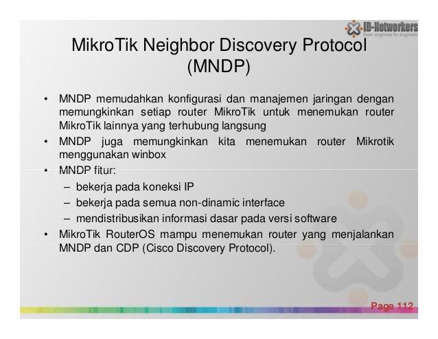 MikroTik Neighbor Discovery Protocol (MNDP) • MNDP memudahkan konfigurasi dan manajemen jaringan dengan memungkinkan setia...