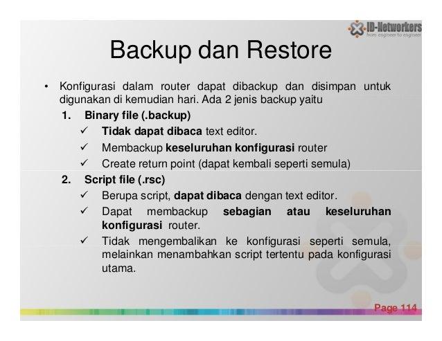 Backup dan Restore • Konfigurasi dalam router dapat dibackup dan disimpan untuk digunakan di kemudian hari. Ada 2 jenis ba...