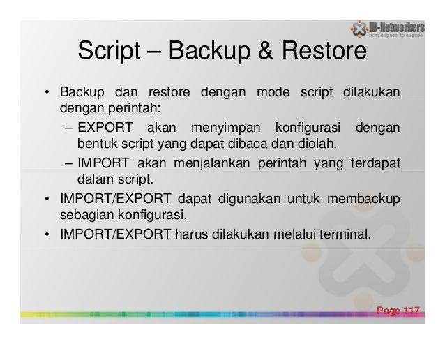 • Backup dan restore dengan mode script dilakukan dengan perintah: – EXPORT akan menyimpan konfigurasi dengan bentuk scrip...