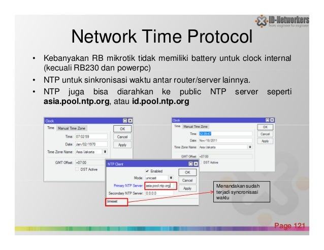 Network Time Protocol • Kebanyakan RB mikrotik tidak memiliki battery untuk clock internal (kecuali RB230 dan powerpc) • N...