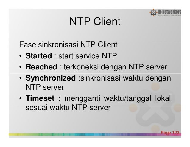 NTP Client Fase sinkronisasi NTP Client • Started : start service NTP • Reached : terkoneksi dengan NTP server • Synchroni...