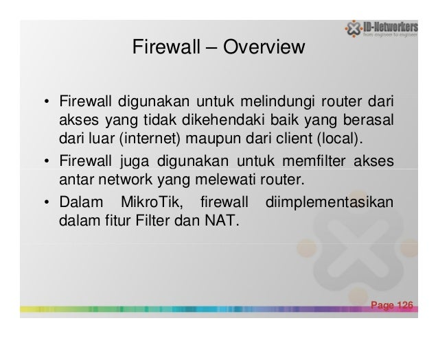 • Firewall digunakan untuk melindungi router dari akses yang tidak dikehendaki baik yang berasal dari luar (internet) maup...