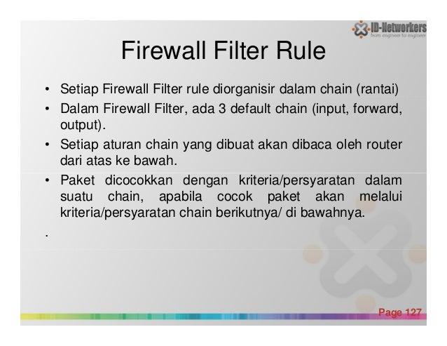 Firewall Filter Rule • Setiap Firewall Filter rule diorganisir dalam chain (rantai) • Dalam Firewall Filter, ada 3 default...