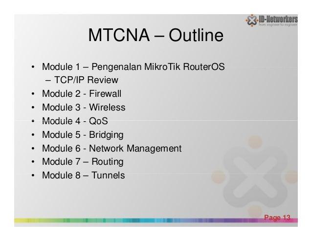 MTCNA – Outline • Module 1 – Pengenalan MikroTik RouterOS – TCP/IP Review • Module 2 - Firewall • Module 3 - Wireless • Mo...