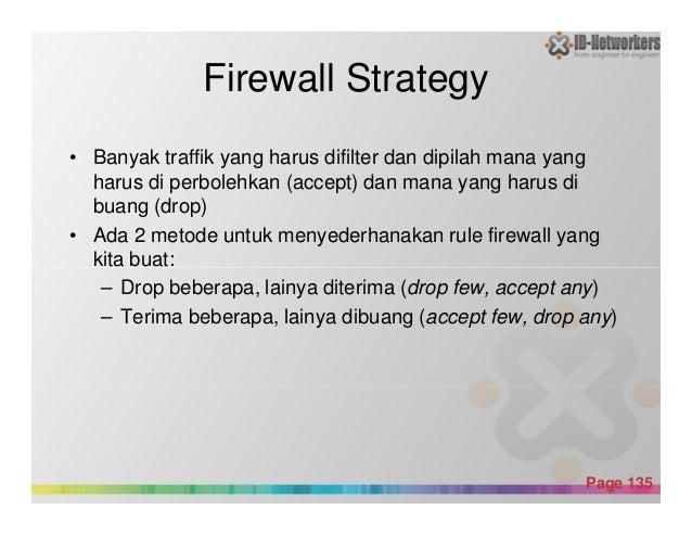 Firewall Strategy • Banyak traffik yang harus difilter dan dipilah mana yang harus di perbolehkan (accept) dan mana yang h...