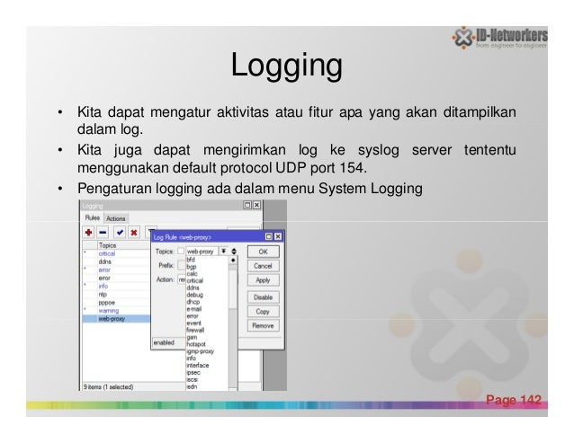Logging • Kita dapat mengatur aktivitas atau fitur apa yang akan ditampilkan dalam log. • Kita juga dapat mengirimkan log ...