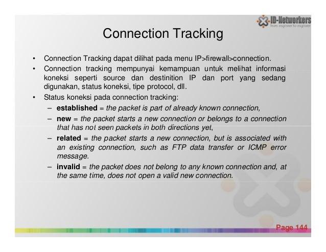 Connection Tracking • Connection Tracking dapat dilihat pada menu IP>firewall>connection. • Connection tracking mempunyai ...