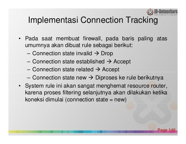 Implementasi Connection Tracking • Pada saat membuat firewall, pada baris paling atas umumnya akan dibuat rule sebagai ber...